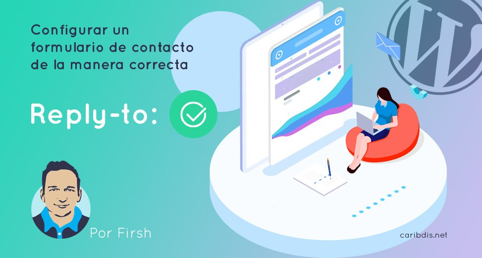 Configurar un formulario de contacto de la manera correcta (From, To, Reply-to)